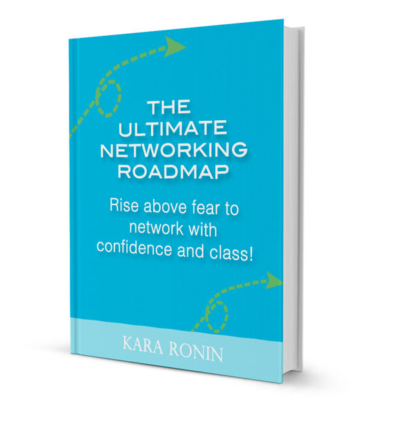 The Ultimate Networking Roadmap: rise above fear and network with confidence and class