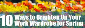 10 Ways to Brighten Up Your Work Wardrobe for Spring