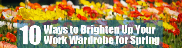 10 Ways to Brighten Up Your Work Wardrobe for Spring