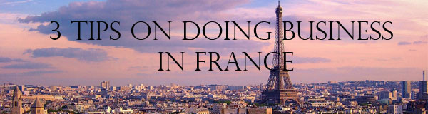 3-tips-doing-business-france