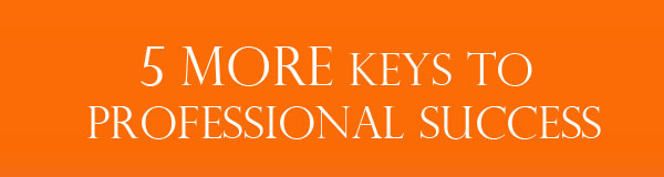 5 more keys to your professional success