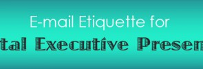 E-mail etiquette for a total executive presence