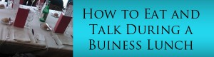How to eat and talk during a business lunch