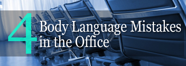 4 Body Language Mistakes in the Office