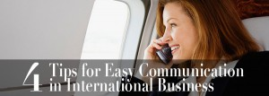 4 Tips for Easy Communication in International Business