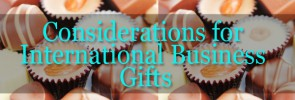 Considerations for International Business Gifts