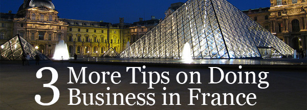 3 More Tips on Doing Business in France