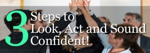 3 Steps to Look Act and Sound Confident