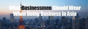 What businessmen should wear when doing business in Asia