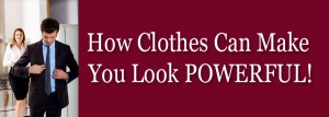 How clothes make you look powerful