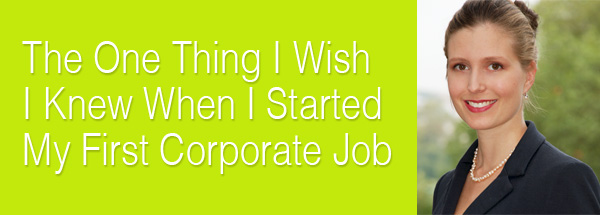 The One Thing I Wish I Knew Before I Started My First Corporate Job