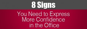 8 Signs You Need to Express More Confidence in the Office