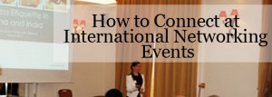 How to connect at international networking events