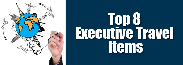 Top 8 Executive Travel Items