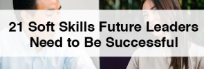 21 Soft Skills Future Leaders Need to Be Successful