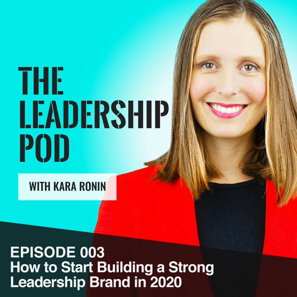 Episode 003, How to Build a Strong Leadership Brand in 2020