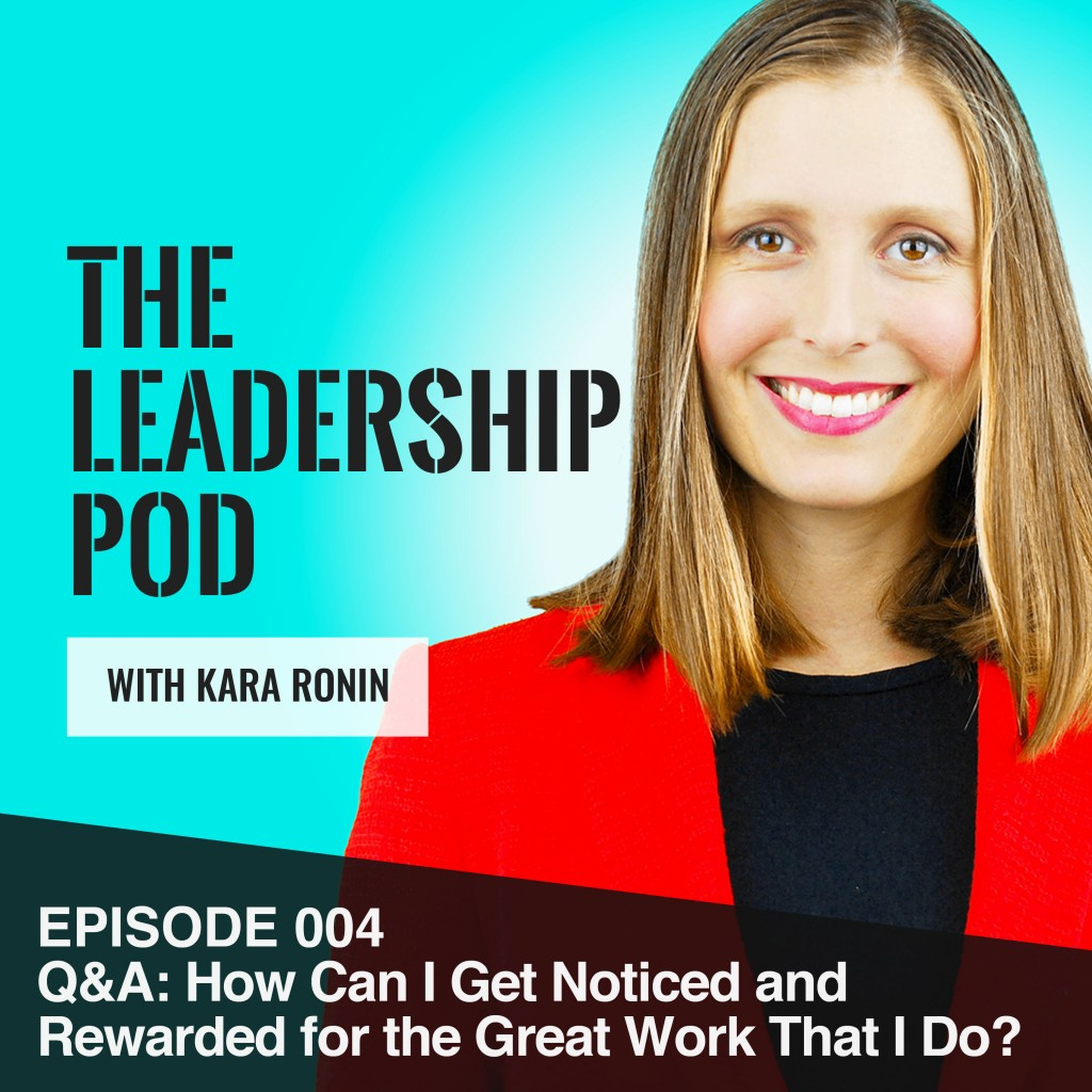 Episode 004, Q&A: How Can I be rewarded for the great work that I do?
