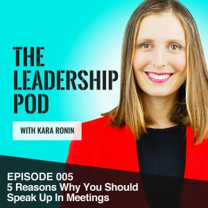 Episode 005 The Leadership Pod: 5 Reasons Why You Should Speak Up in Meetings