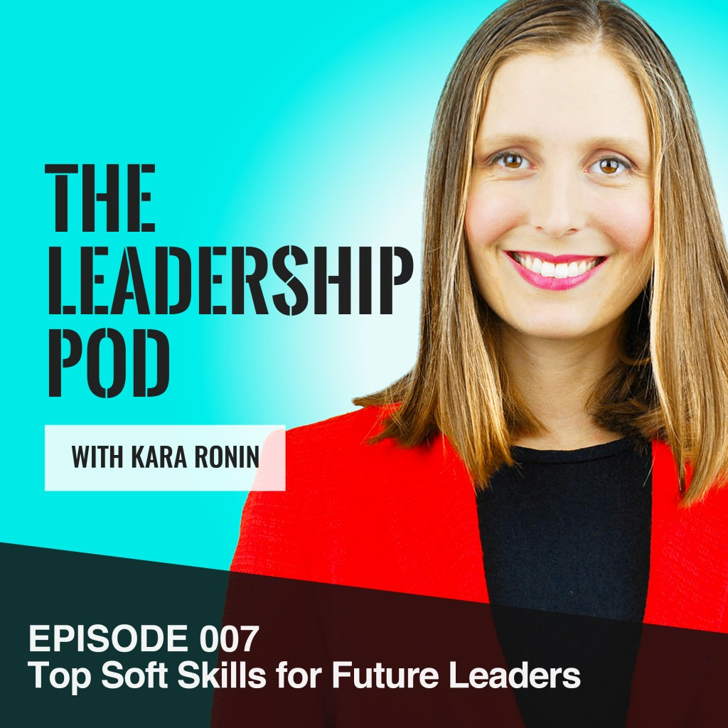Episode 007, The Leadership Pod, Top Soft Skills for Future Leaders